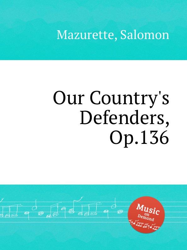 S. Mazurette Our Country.s Defenders, Op.136 s mazurette the brook op 45