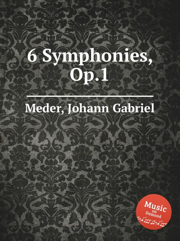 J.G. Meder 6 Symphonies, Op.1 коллектив авторов 6 symphonies op 8