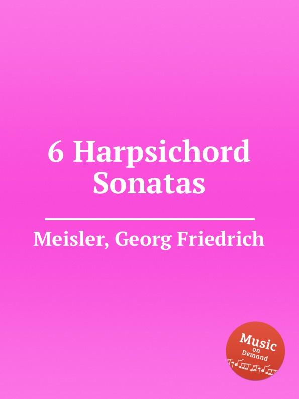 G.F. Meisler 6 Harpsichord Sonatas цена 2017