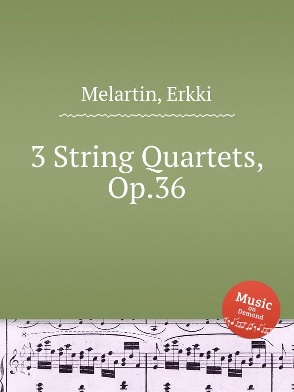 E. Melartin 3 String Quartets, Op.36 цена
