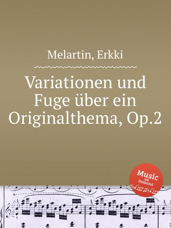 E. Melartin Variationen und Fuge uber ein Originalthema, Op.2