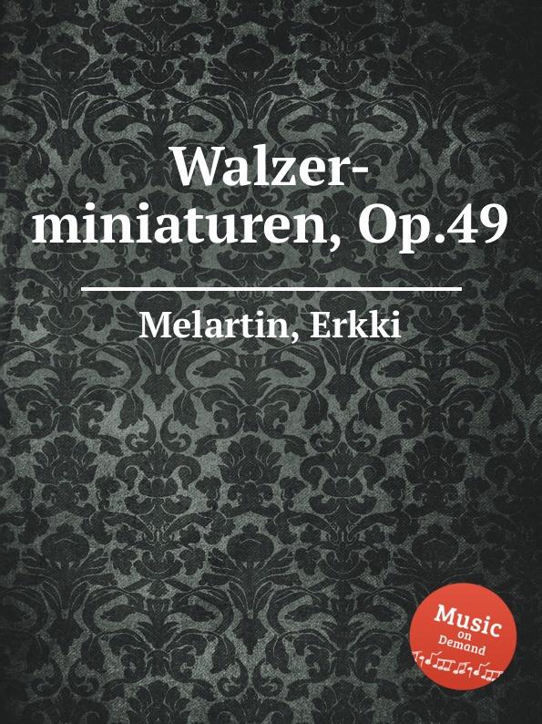 E. Melartin Walzer-miniaturen, Op.49 e melartin walzer miniaturen op 49