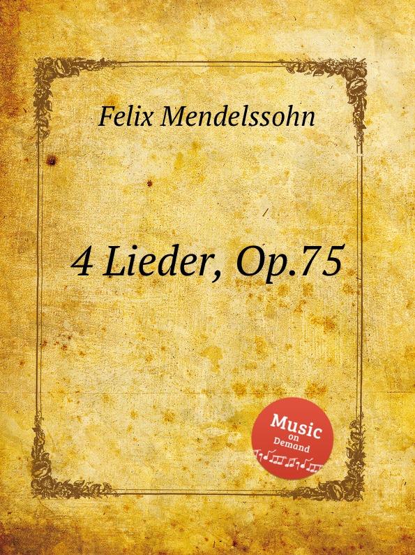 Ф. Мендельсон 4 песни, Op.75. 4 Lieder, Op.75 by Felix Mendelssohn ф мендельсон соната для скрипки op 4 violin sonata op 4 by felix mendelssohn