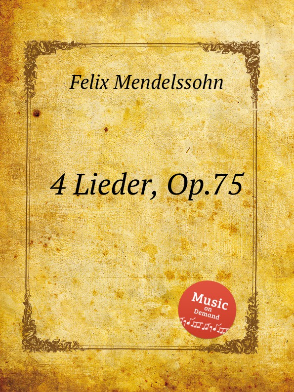 Ф. Мендельсон 4 песни, Op.75. 4 Lieder, Op.75 by Felix Mendelssohn