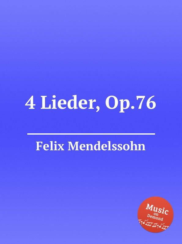 Ф. Мендельсон 4 песни, Op.76. 4 Lieder, Op.76 by Felix Mendelssohn недорого