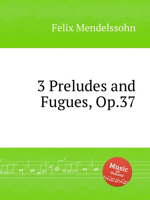 Фото - Ф. Мендельсон 3 прелюдии и фуги, Op.37. 3 Preludes and Fugues, Op.37 by Felix Mendelssohn ми джу ли клаус хельвиг mendelssohn piano works for 2 and 4 hands sacd