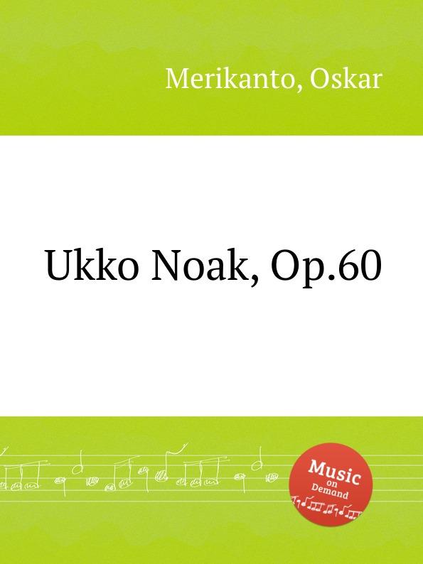 O. Merikanto Ukko Noak, Op.60