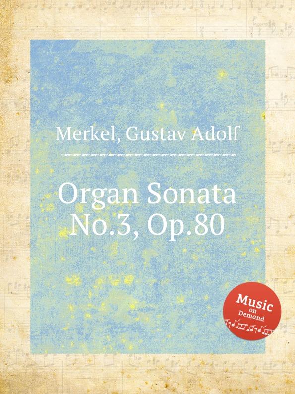 G.A. Merkel Organ Sonata No.3, Op.80 p gouin organ sonata no 3 op 56