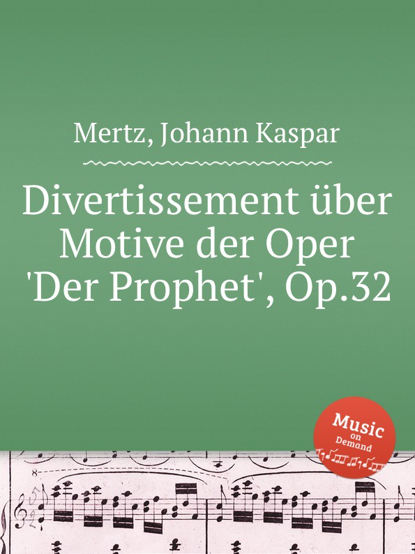 J.K. Mertz Divertissement über Motive der Oper 'Der Prophet', Op.32 j raff capriccietto uber motive aus der oper der freischutz op 35
