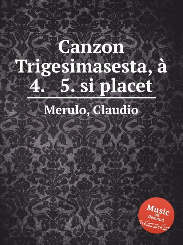 C. Merulo Canzon Trigesimasesta, a 4. . 5. si placet