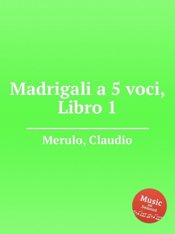 C. Merulo Madrigali a 5 voci, Libro 1 a ferrabosco jr madrigali a 5 voci libro 1
