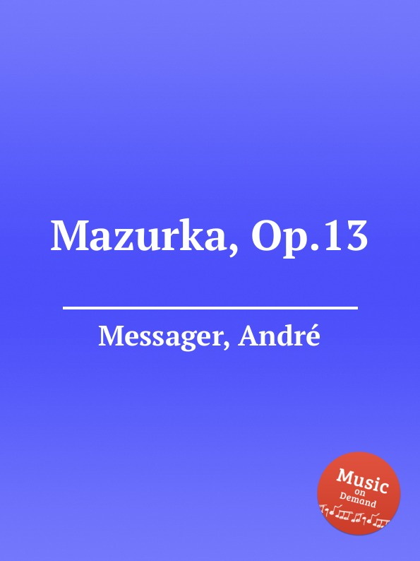 A. Messager Mazurka, Op.13 a messager habanera op 11