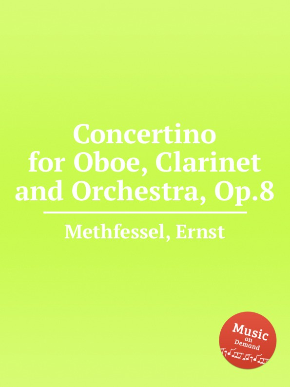 E. Methfessel Concertino for Oboe, Clarinet and Orchestra, Op.8 a huber schuler concertino op 8