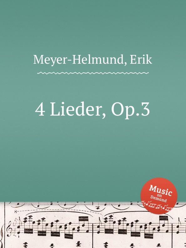 E. Meyer-Helmund 4 Lieder, Op.3 e meyer helmund 3 lieder op 19