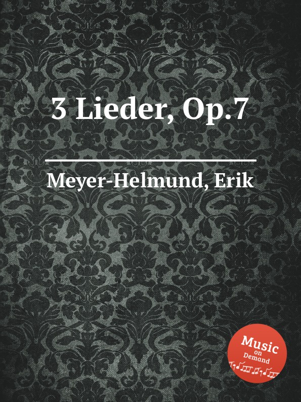 E. Meyer-Helmund 3 Lieder, Op.7 e meyer helmund 3 lieder op 19
