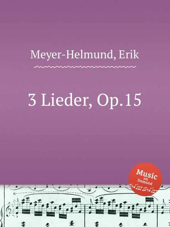 E. Meyer-Helmund 3 Lieder, Op.15 e meyer helmund 3 lieder op 19