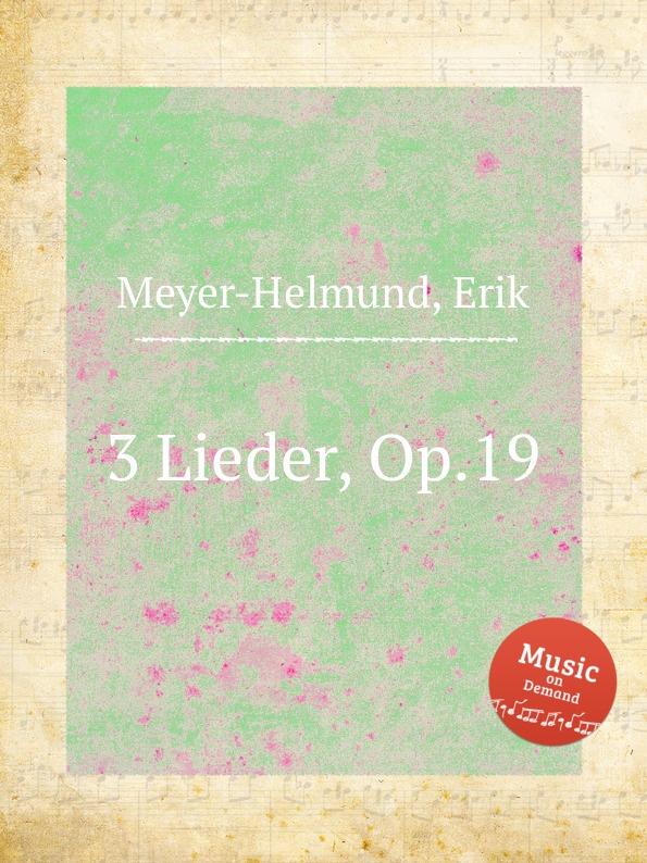 E. Meyer-Helmund 3 Lieder, Op.19 e meyer helmund 3 lieder op 19