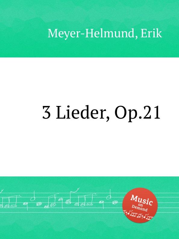 E. Meyer-Helmund 3 Lieder, Op.21 e meyer helmund 3 lieder op 19