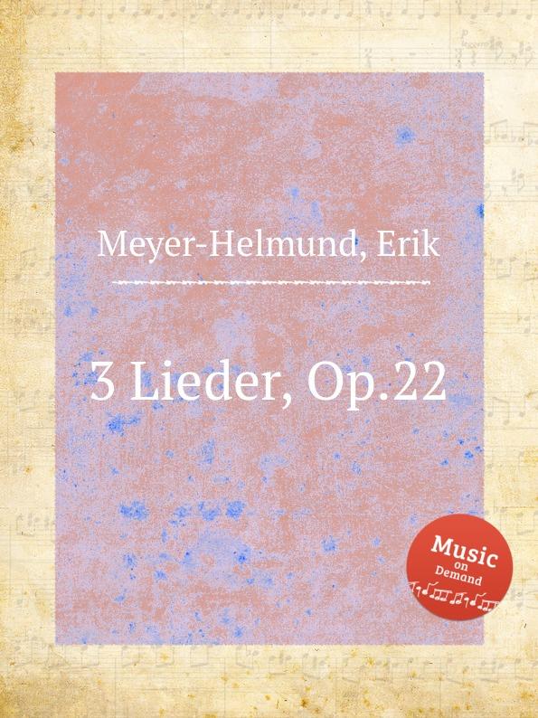 E. Meyer-Helmund 3 Lieder, Op.22 e meyer helmund 3 lieder op 19