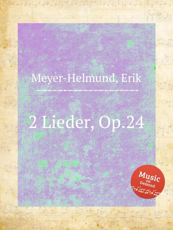 E. Meyer-Helmund 2 Lieder, Op.24 e meyer helmund 2 lieder op 33