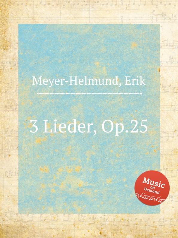 E. Meyer-Helmund 3 Lieder, Op.25 e meyer helmund 3 lieder op 19