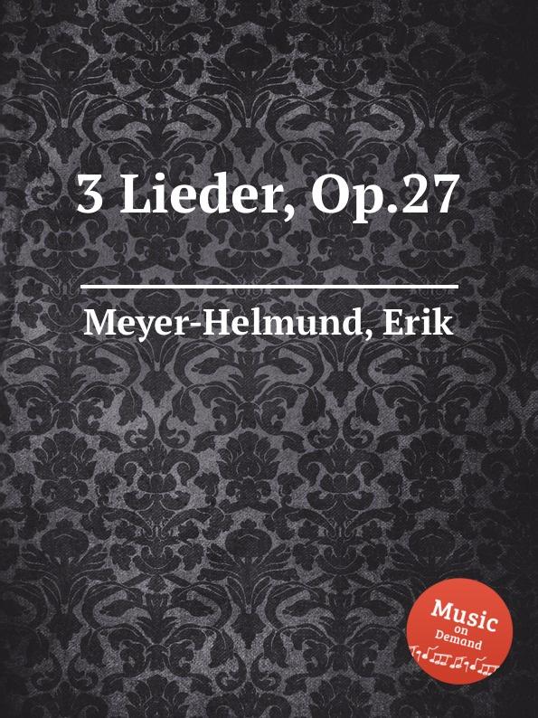 E. Meyer-Helmund 3 Lieder, Op.27 e meyer helmund 3 lieder op 19