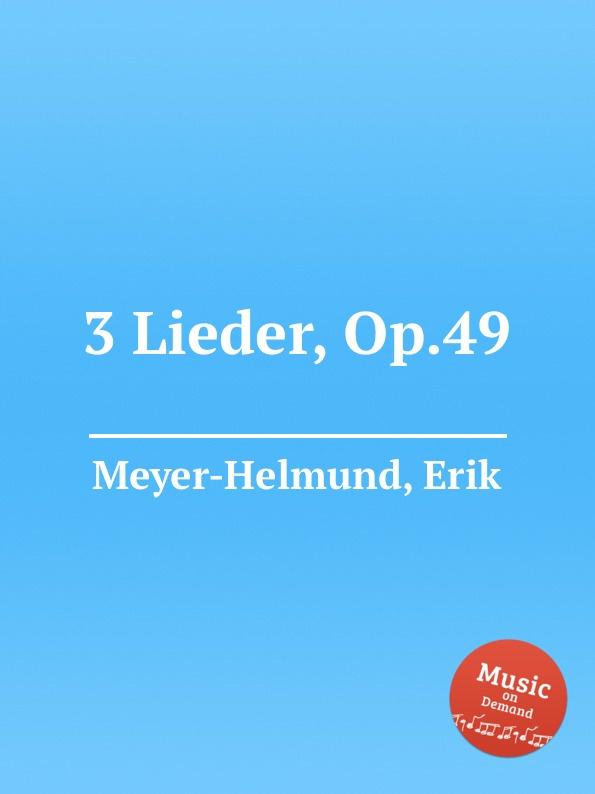 E. Meyer-Helmund 3 Lieder, Op.49 e meyer helmund 3 lieder op 19