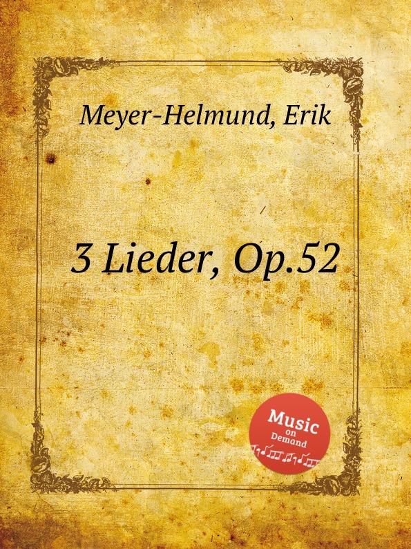 E. Meyer-Helmund 3 Lieder, Op.52 e meyer helmund 3 lieder op 19