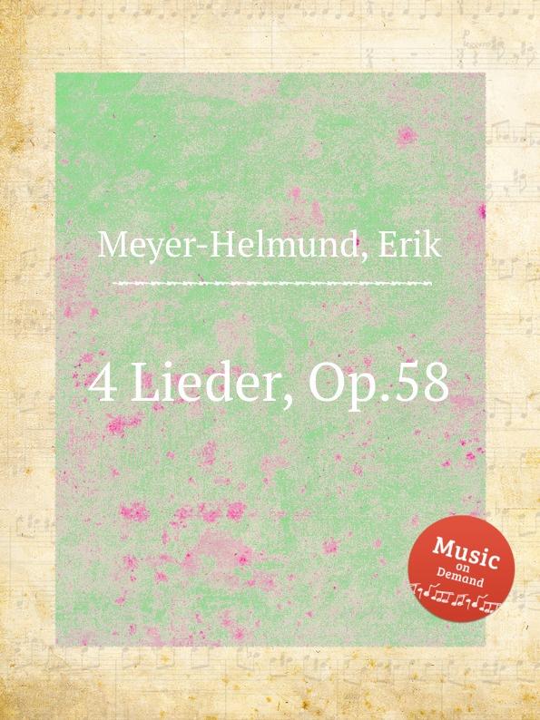 E. Meyer-Helmund 4 Lieder, Op.58 e meyer helmund 2 lieder op 33