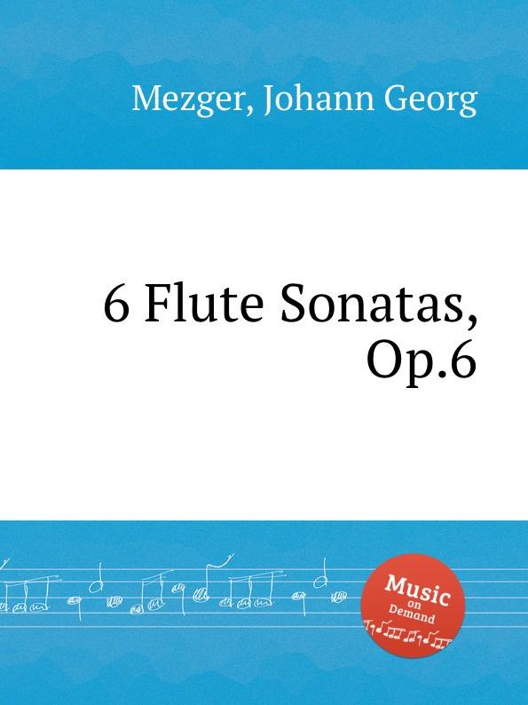 J.G. Mezger 6 Flute Sonatas, Op.6 j e galliard 6 flute sonatas op 1