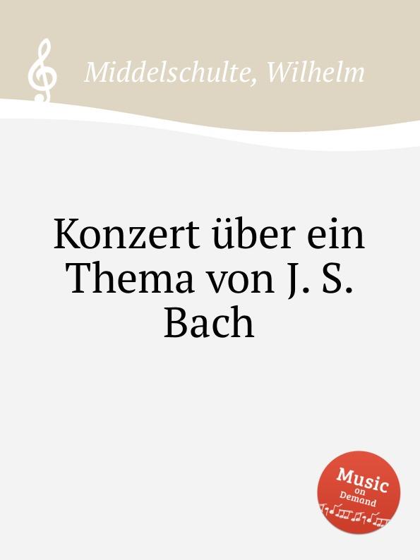 W. Middelschulte Konzert uber ein Thema von J. S. Bach w middelschulte konzert uber ein thema von j s bach