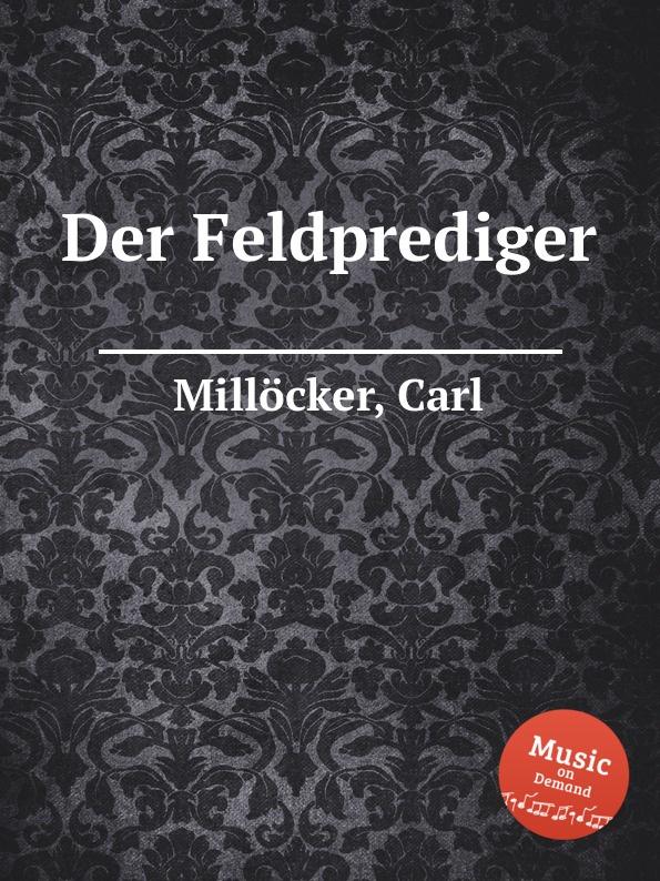 C. Millöcker Der Feldprediger c millöcker der bettelstudent