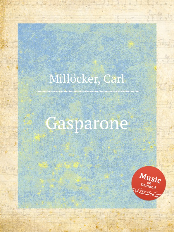 C. Millöcker Gasparone c millöcker der bettelstudent
