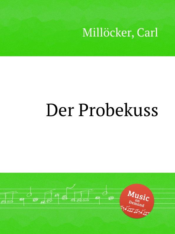 C. Millöcker Der Probekuss c millöcker der bettelstudent