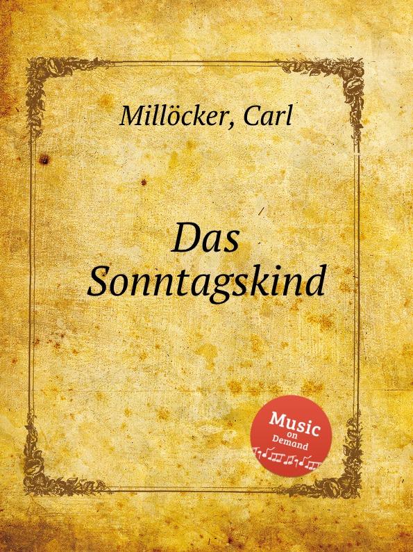 C. Millöcker Das Sonntagskind c millöcker der bettelstudent