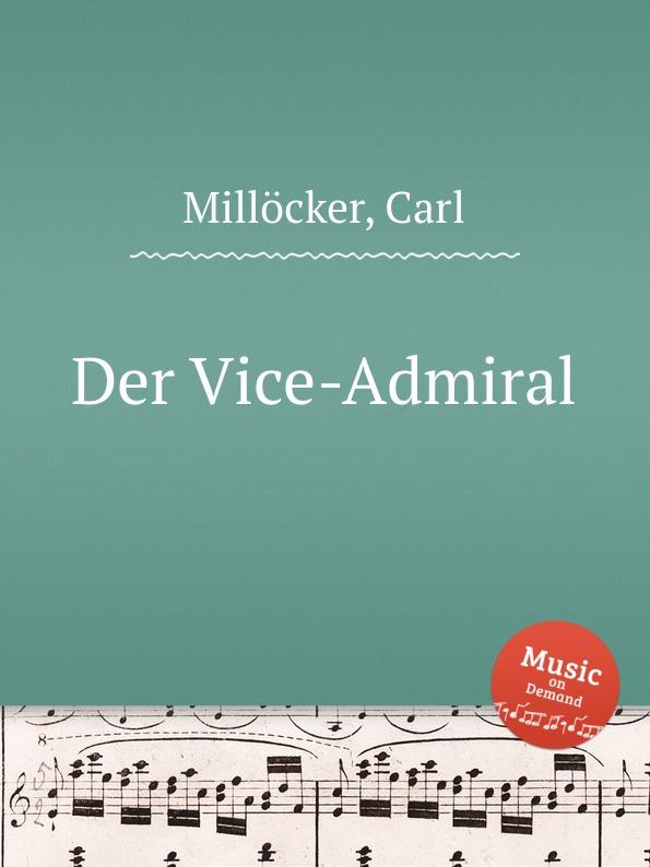 C. Millöcker Der Vice-Admiral c millöcker der bettelstudent
