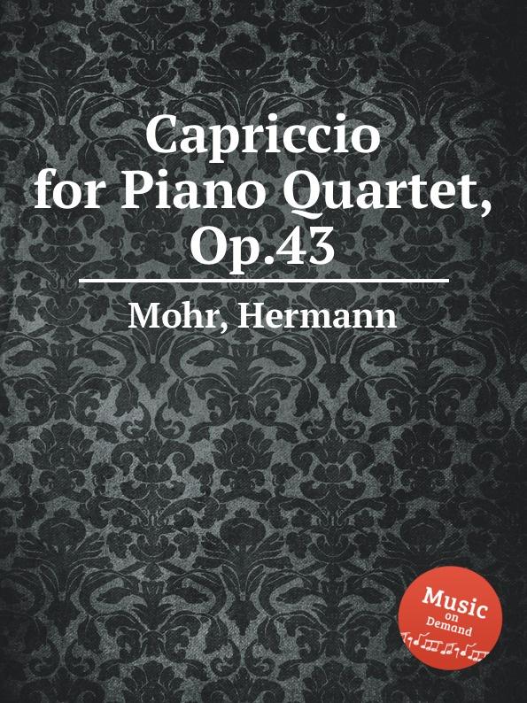 H. Mohr Capriccio for Piano Quartet, Op.43 h mohr zigeunermusik op 36