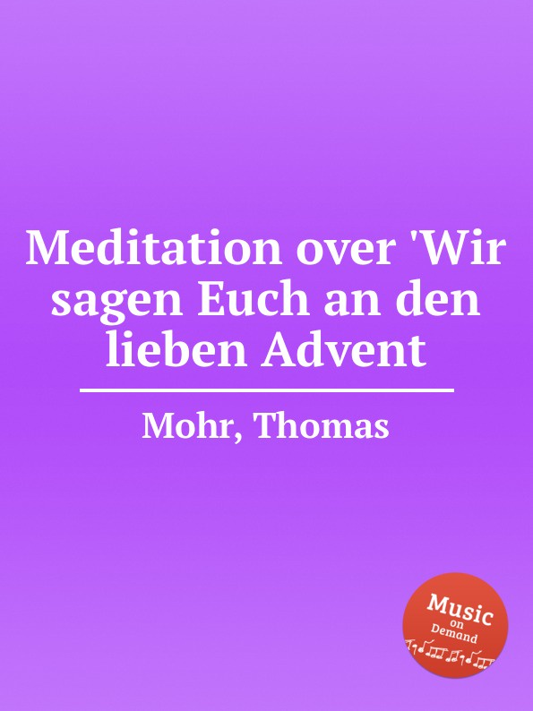 T. Mohr Meditation over .Wir sagen Euch an den lieben Advent t mohr toccata grosser gott wir loben dich