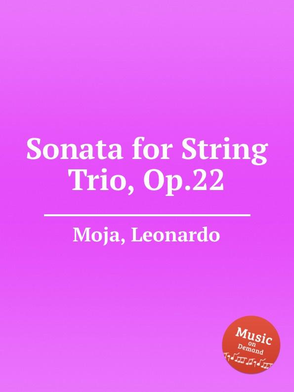 L. Moja Sonata for String Trio, Op.22 a gallot string trio op 1