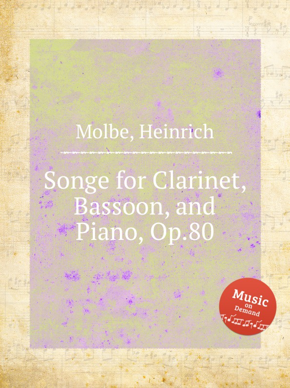H. Molbe Songe for Clarinet, Bassoon, and Piano, Op.80 b fairchild 3 pieces for clarinet and piano op 12