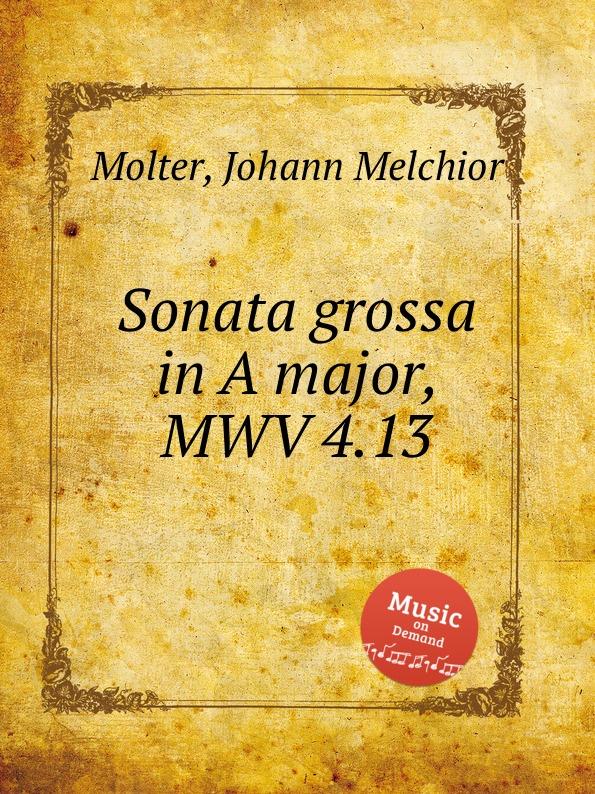 J. M. Molter Sonata grossa in A major, MWV 4.13 j m molter sonata a quadro in a major mwv 9 3