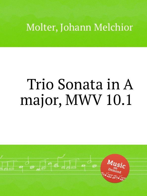 J. M. Molter Trio Sonata in A major, MWV 10.1 j m molter sonata a quadro in a major mwv 9 3