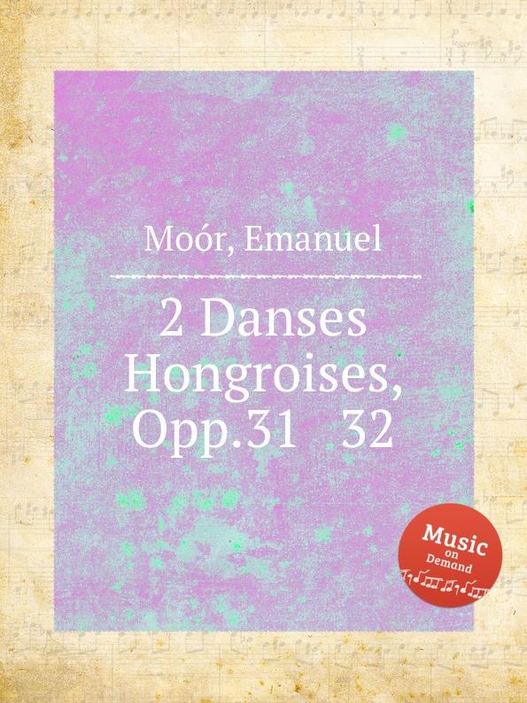 E. Moór 2 Danses Hongroises, Opp.31 . 32
