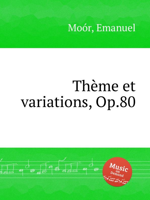 E. Moór Theme et variations, Op.80 e moór barcarole op 38
