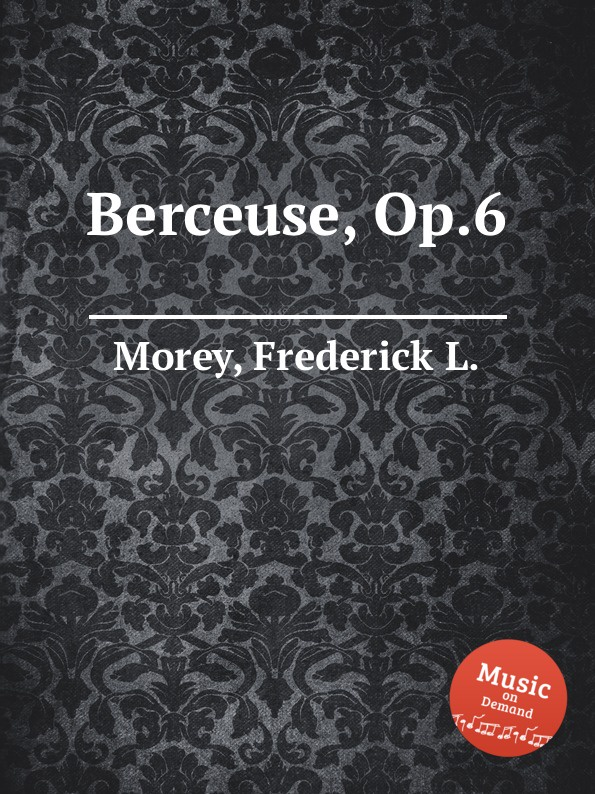 F.L. Morey Berceuse, Op.6 f l morey alpha grand march op 18