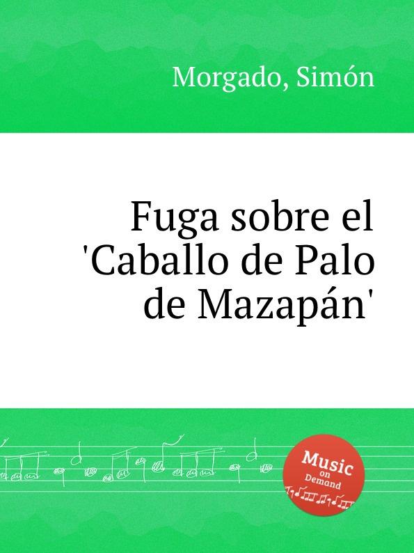 Fuga sobre el .Caballo de Palo de Mazapan. Эта книга — репринт оригинального...