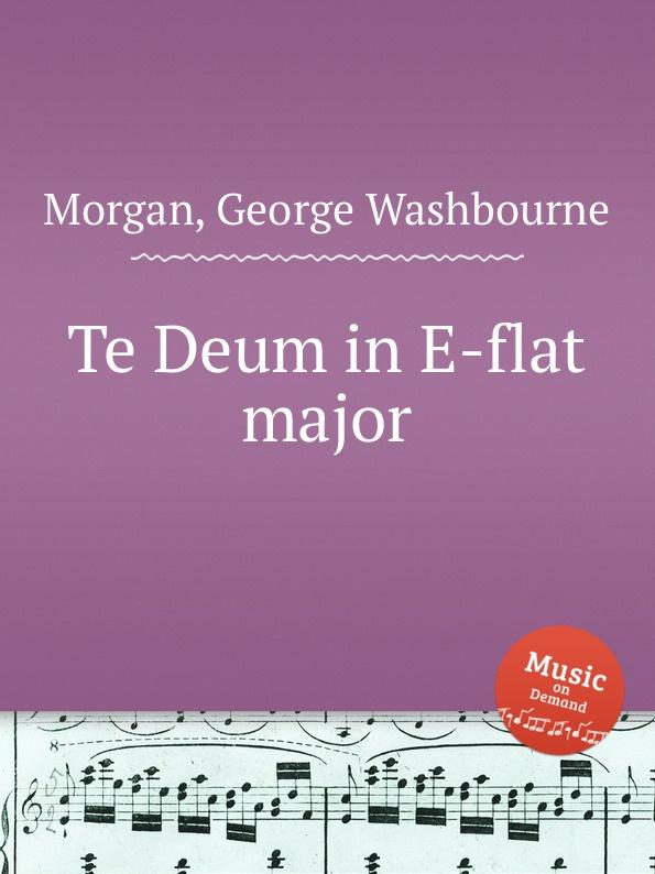 G.W. Morgan Te Deum in E-flat major цена и фото