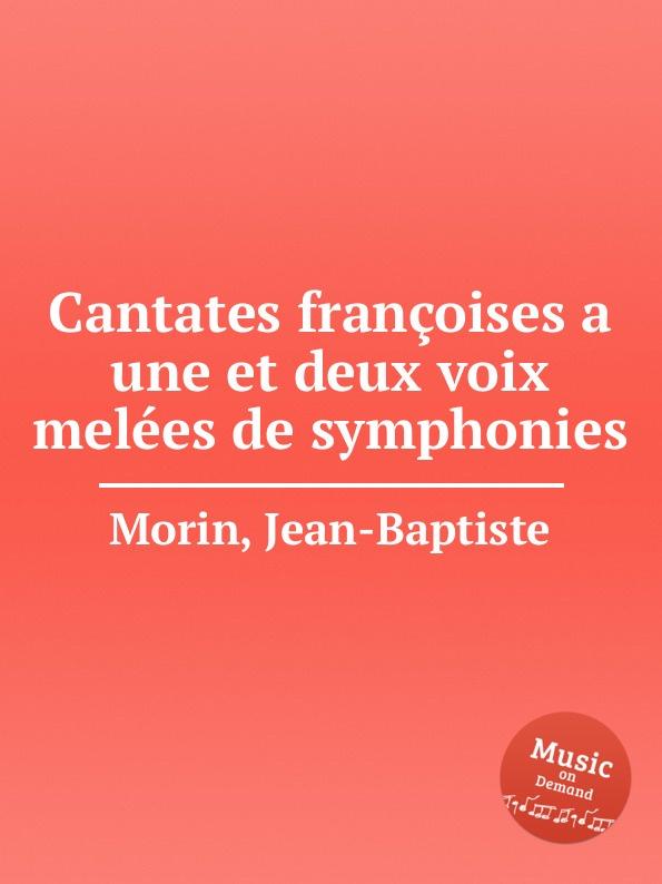 J. Morin Cantates francoises a une et deux voix melees de symphonies jean baptiste morin james herschel holden astrologia gallica book 25