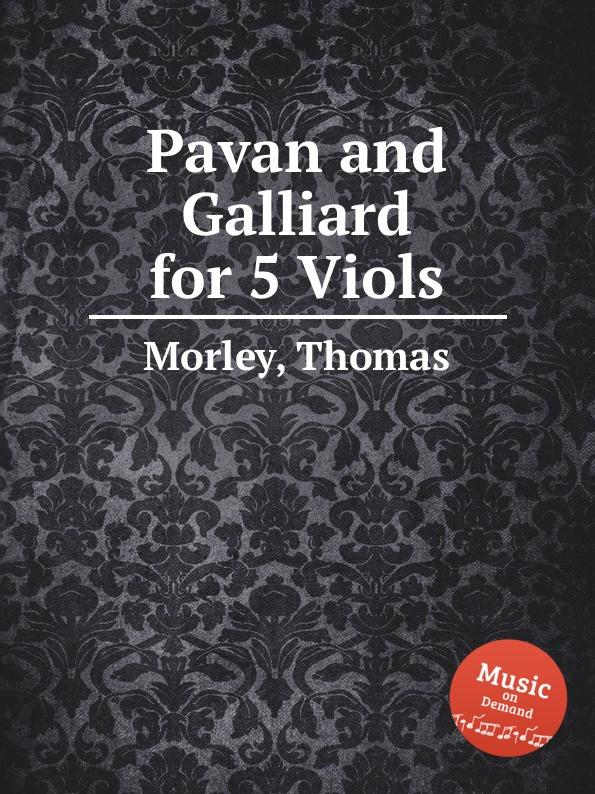 T. Morley Pavan and Galliard for 5 Viols w f skene pavan for 3 viols