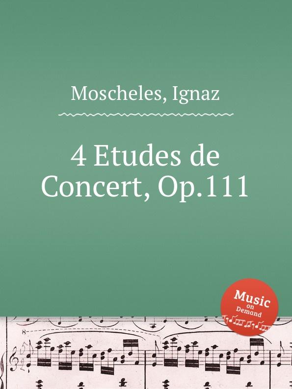 I. Moscheles 4 Etudes de Concert, Op.111 i moscheles les charmes de paris op 54